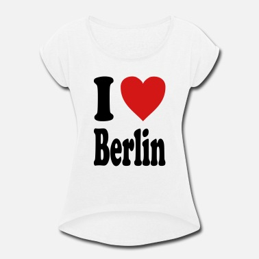 I Love Berlin I love Berlin (variable colors!) - Women's Roll Cuff T-Shirt