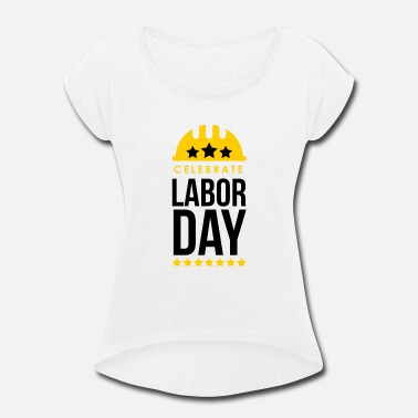 Labor Celebrate Labor Day - Women's Rolled Sleeve T-Shirt