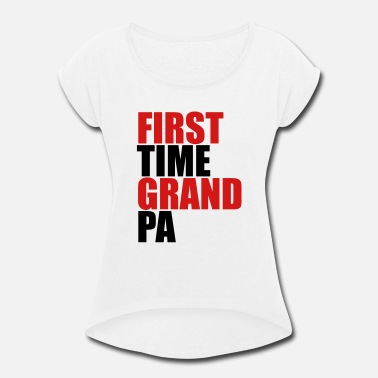 First Time The first Grandpa times first time baby - Women's Rolled Sleeve T-Shirt