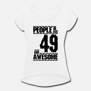 PEOPLE IN AGE 49 ARE AWESOME - Women's Rolled Sleeve T-Shirt