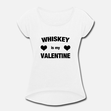 a84dc60ae Whiskey Is My Valentine Love Alcohol Funny - Women's Rolled Sleeve T.  Women's Rolled Sleeve T-Shirt