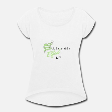 Gobelin Let's Get Elfed Up - Women's Rolled Sleeve T-Shirt