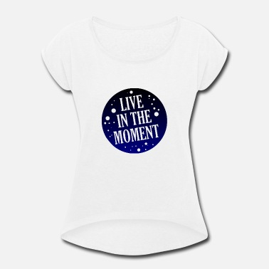 Stories Live in the moment - Cool Quote - Cool Sayings - Women's Rolled Sleeve T-Shirt