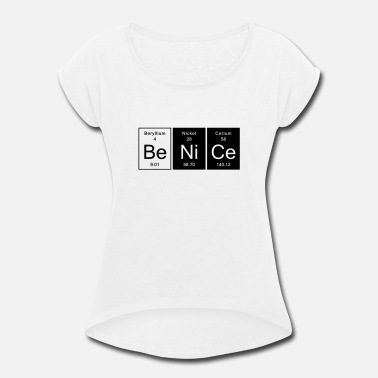 Nice Be Nice - Nice - Women's Rolled Sleeve T-Shirt