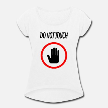 Sex Touching DO NOT TOUCH - Women's Rolled Sleeve T-Shirt