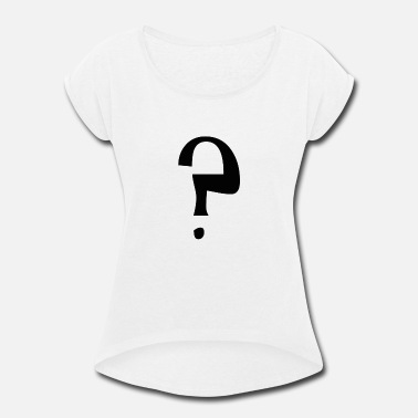 Marking Question mark - Women's Roll Cuff T-Shirt