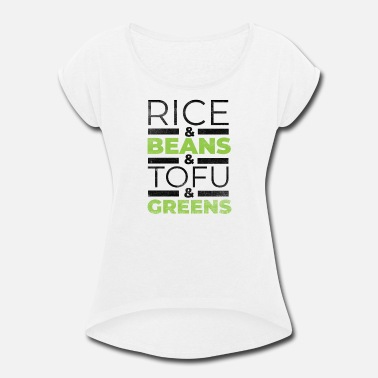 Bio Rice & Beans & Tofu & Greens - Women's Rolled Sleeve T-Shirt