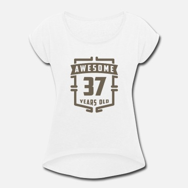 37 Years Old Awesome 37 Years Old - Women's Roll Cuff T-Shirt