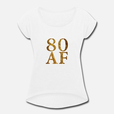 80s Baby 80 AF - Women's Roll Cuff T-Shirt