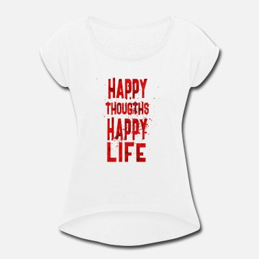 Life Thoughts Happy Thoughts happy life - Women's Rolled Sleeve T-Shirt