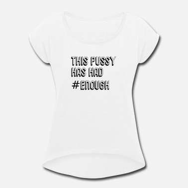 Pussy Valentines This Pussy Has Had #Enough Statement Gifts - Women's Roll Cuff T-Shirt