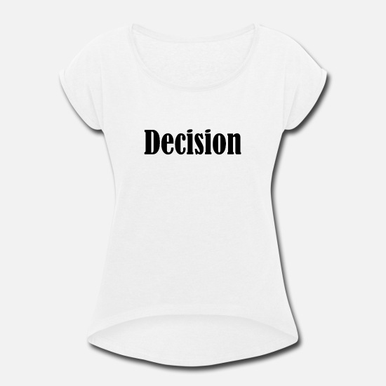 Digital T-Shirts - Decision - Women's Rolled Sleeve T-Shirt white