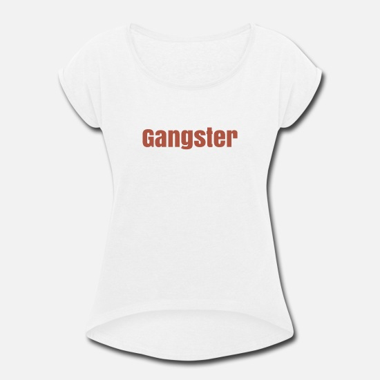 Gangster T-Shirts - Gangster - Women's Rolled Sleeve T-Shirt white