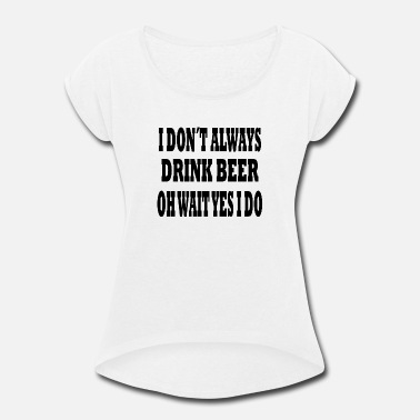 Oh Wait Yes I Do OH WAIT YES I DO - Women's Rolled Sleeve T-Shirt