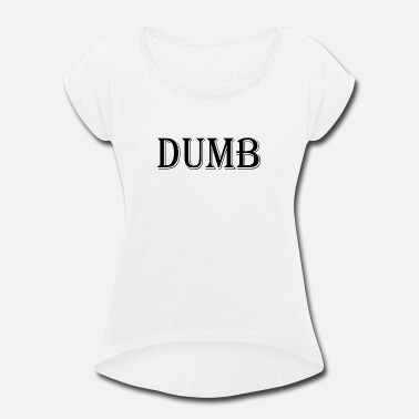 Dumb Funny dumb - Women's Roll Cuff T-Shirt