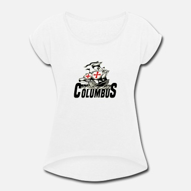 Columbus Columbus - Women's Roll Cuff T-Shirt
