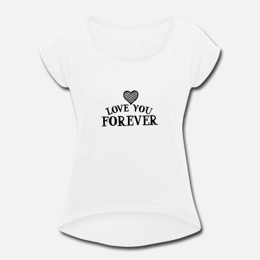 Love You love you forever 01 - Women's Rolled Sleeve T-Shirt