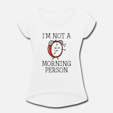 Person I'm Not A Morning Person - Women's Rolled Sleeve T-Shirt