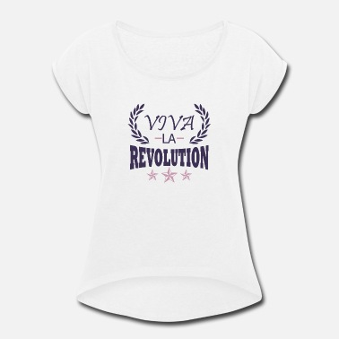Viva La Resistance Revolution resistance statement - Women's Rolled Sleeve T-Shirt