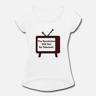 Revolution The Revolution Will Not Be Televised - Women's Rolled Sleeve T-Shirt
