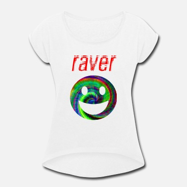 Raver raver - Women's Rolled Sleeve T-Shirt