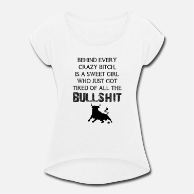 Tired of the bullshit - Women's Rolled Sleeve T-Shirt