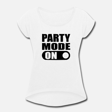 Party Mode On party mode on - Women's Rolled Sleeve T-Shirt