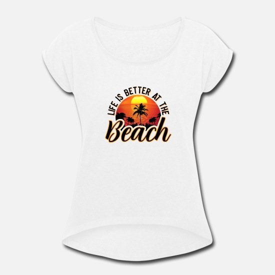 Gift Idea T-Shirts - Life is better at the beach Summer Sun Holiday - Women's Rolled Sleeve T-Shirt white
