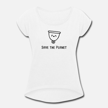 Menstrual menstrual cup. save the planet - Women's Roll Cuff T-Shirt