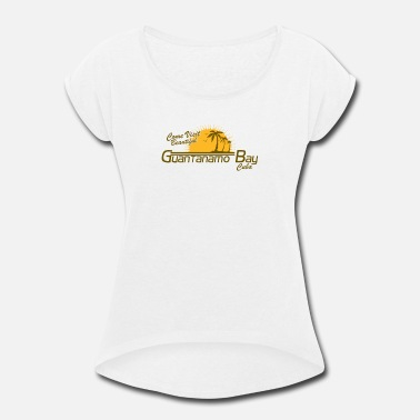 Guantanamo Bay Come Visit Beautiful Guantanamo Bay Cuba - Women's Roll Cuff T-Shirt