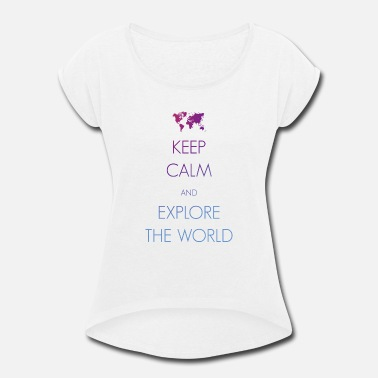 Keep Exploring Keep calm and explore the world - Women's Roll Cuff T-Shirt