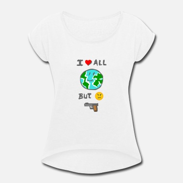 MEME I love all the world but I hate weapons - Women's Rolled Sleeve T-Shirt