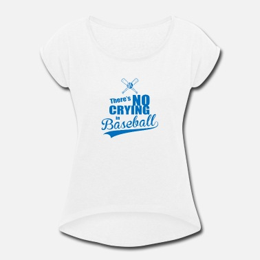 5d8fd7598 No Crying In Baseball No Crying In Baseball - Women's Rolled Sleeve.  Women's Rolled Sleeve T-Shirt