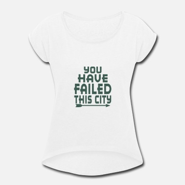 Arrow You Have Failed This City Arrow You Have Failed This City - Women's Roll Cuff T-Shirt
