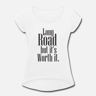 Long Travel Long road but its worth it - Travel Related - Women's Roll Cuff T-Shirt