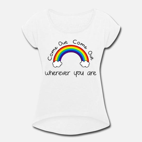 Gay Pride T-Shirts - Come out, come out, wherever you are - Women's Rolled Sleeve T-Shirt white