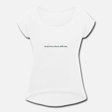 Free-to-be-me bully free starts with me - Women's Roll Cuff T-Shirt