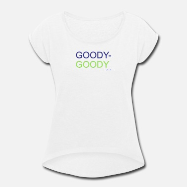 The Goodies Goody, Goody - Women's Rolled Sleeve T-Shirt