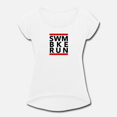 swim bike run - triahtlon - Women's Rolled Sleeve T-Shirt