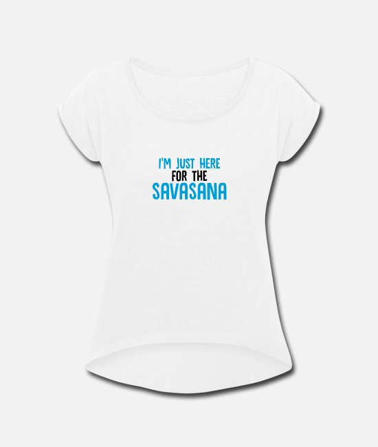 Buddhism T-Shirts - I'm Just Here For Savasana - Meditation - Women's Rolled Sleeve T-Shirt white