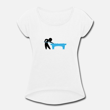 Pool Players A Pool Player Is On The Pool Table - Women's Roll Cuff T-Shirt