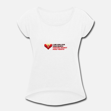Nipples Big I Like Girls With Big,Bouncy Jiggly Hearts! - Women's Rolled Sleeve T-Shirt