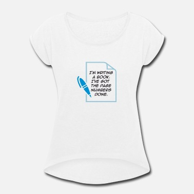 Penman I'm Writing A Book. I've Got The Page Numbers Done - Women's Roll Cuff T-Shirt