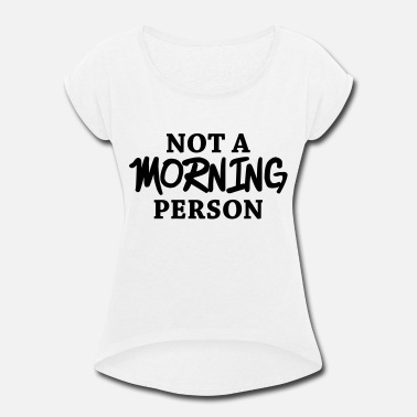 Morning Not a morning person - Women's Rolled Sleeve T-Shirt