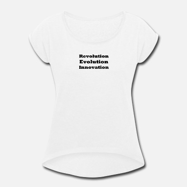Brainchild Revolution Evolution Innovation - Women's Roll Cuff T-Shirt