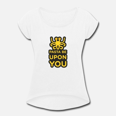 Pasta be upon you black Pastafarian - Women's Rolled Sleeve T-Shirt