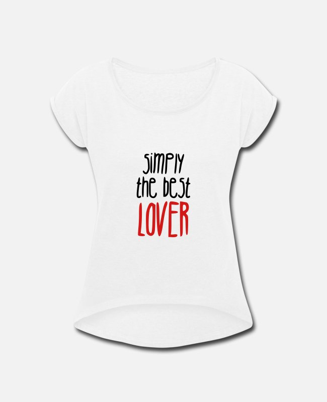 Romantic Joke Darling T-Shirts - Simply the best lover - Women's Rolled Sleeve T-Shirt white