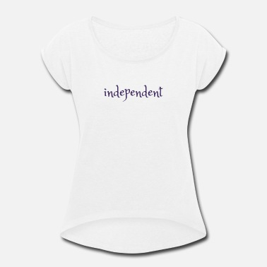 Independence independent - Women's Rolled Sleeve T-Shirt