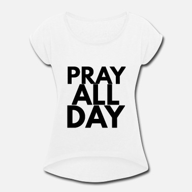 All Saints Day pray all day - Women's Rolled Sleeve T-Shirt