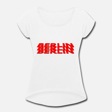 Berlin Berlin Berlin Berlin - Women's Rolled Sleeve T-Shirt